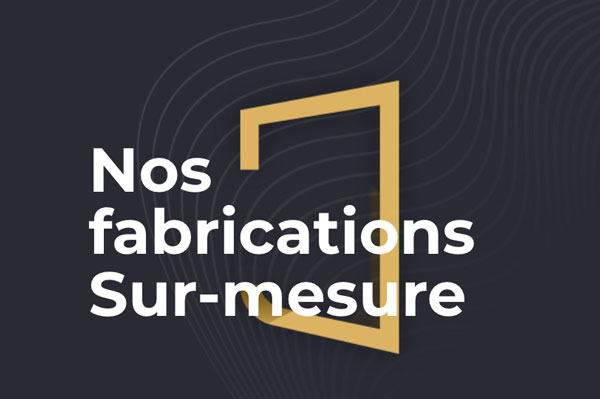 nos fabrications sur mesure